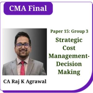 Strategic Cost Management-Decision Making-CMA Final-by CA Raj K Agrawal
